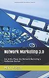 Network Marketing 3.0: Die dritte Phase des Network Marketing´s Heißestem Buches