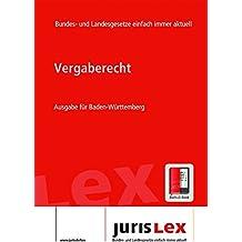Vergaberecht Ausgabe für Baden-Württemberg, Rechtsstand 22.08.2017, Bundes- und Landesrecht einfach immer aktuell (juris Lex)