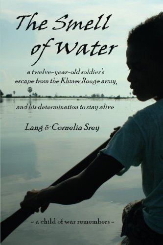 the-smell-of-water-a-twelve-year-old-soldiers-escape-from-the-khmer-rouge-army-and-his-determination