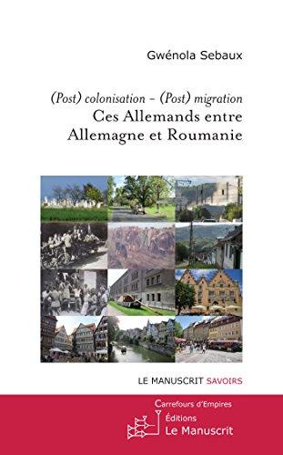 (Post) colonisation - (Post) migration. Ces allemands entre Allemagne et Roumanie