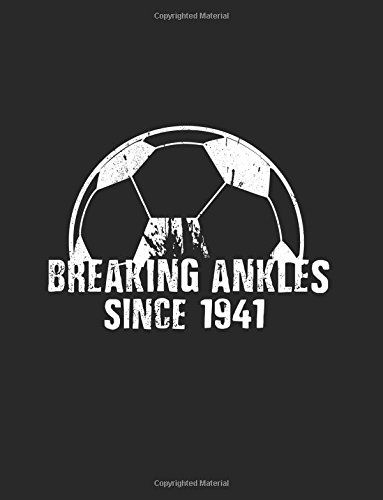Breaking Ankles Since 1941: Gifts For Soccer Players, Blank Lined Journal Notebook, 8.5 x 11 (Journals To Write In) (V2) (1941 Blank)