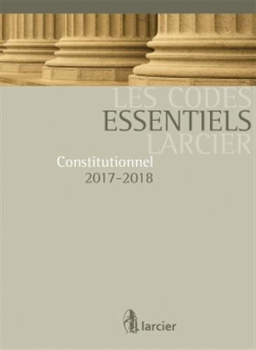 Code essentiel - Constitutionnel 2017-2018: À jour au 1er août 2017