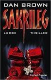 Sakrileg : Thriller = The Da Vinci code. [Gebundene Ausgabe] - Dan. Brown