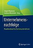 Unternehmensnachfolge: Praxishandbuch für Familienunternehmen
