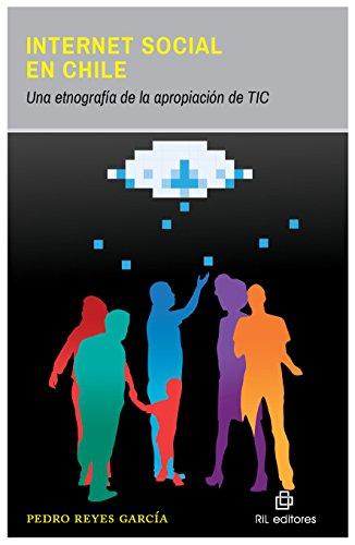 Internet social en Chile: una etnografía de la apropiación de TIC por Pedro Reyes García