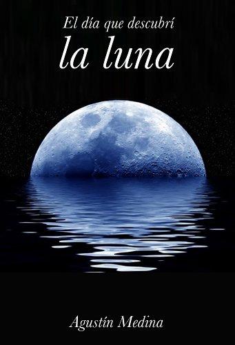 El día que descubrí la luna (Spanish Edition)