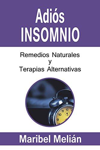 ADIÓS INSOMNIO. Remedios Naturales y Terapias Alternativas: (Indicado también para naturópatas, terapeutas y estudiantes). (Adiós... nº 4) (Spanish Edition)