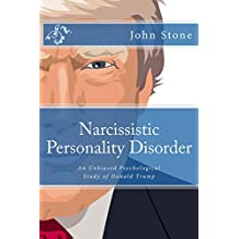 Narcissistic Personality Disorder: An Unbiased Psychological Study of Donald Trump (English Edition)