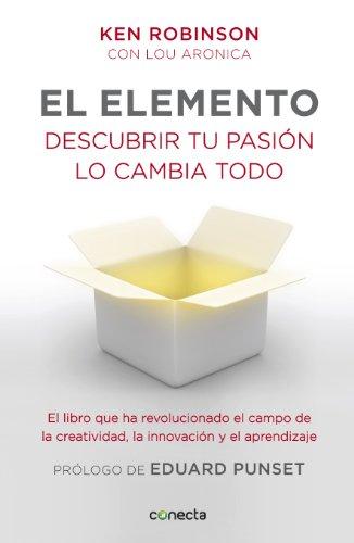 El elemento (prólogo de Eduard Punset): Descubrir tu pasión lo cambia todo por Sir Ken Robinson