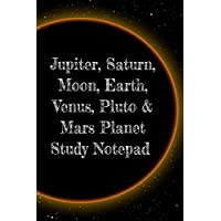 Jupiter, Saturn, Moon, Earth, Venus, Pluto & Mars Planet Study Notepad: Astronomy Test Prep For College, Academy, University Science Students - ... Instructions, Calculations & Formulas