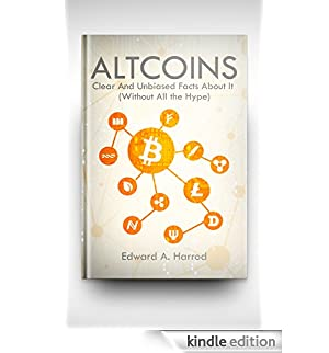 Altcoins: Looking into Alternative Coins other than the Bitcoin: Ethereum, Litecoin, Monero, Ripple, DASH, Zcash, Dogecoin, Iota, Bitconnect, Neo, Bitshares, ... Siacoin, Komodo, Steemit (English Edition) [Edizione Kindle]