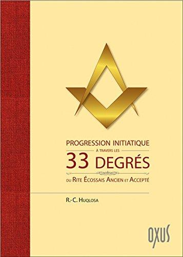 Progression initiatique à travers les 33 degrés du Rite Ecossais Ancien et Accepté par From Editions Oxus