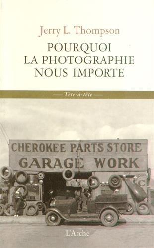 Pourquoi la photographie nous importe par Jerry L Thompson