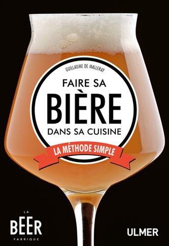 Faire sa bière dans sa cuisine - La méthode simple par Guillaume de Malleray