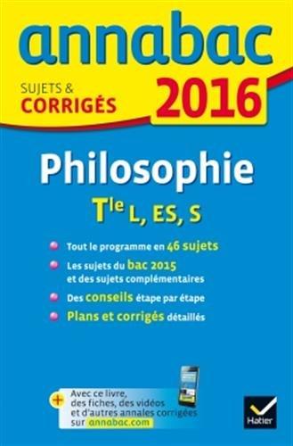 Annales Annabac 2016 Philosophie Tle L, ES, S: sujets et corrigs du bac - Terminale sries gnrales