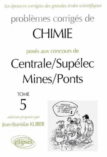 Chimie Centrale/Supélec et Mines/Ponts, 1998-2000, tome 5