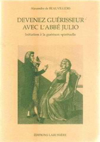 Devenez guérisseur avec l'abbé Julio : Initiation à la guérison spirituelle par Alexandre de Beauvilliers