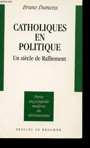 Catholiques en politique : Un siècle de ralliement par Bruno Dumons