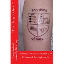 This Thing of Ours: Stories From the Hampton & Richmond Borough Mafia