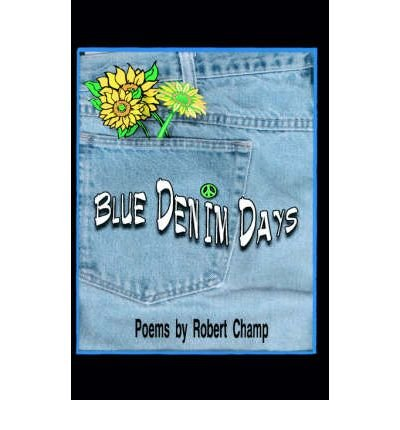 [ [ Blue Denim Days ] ] By Champ, Robert ( Author ) Aug - 2005 [ Hardcover ] (Champ Denim)
