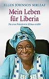 Mein Leben für Liberia: Die erste Präsidentin Afrikas erzählt