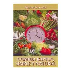 Descargar Libro COMIDA RAPIDA, SIMPLE Y NATURAL/ Quick And Easy Natural Cooking (Alimentacion Natural) de Berta Rosa Furer