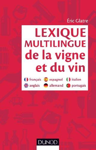 Lexique multilingue de la vigne et du vin : Français, anglais, espagnol, allemand, portugais, italien (Hors collection)