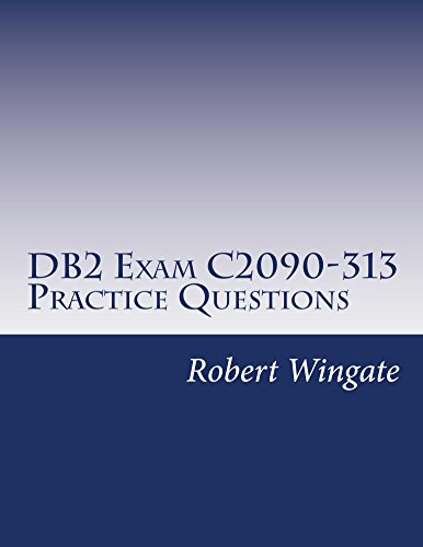 DB2 Exam C2090-313 Practice Questions (English Edition) por Robert Wingate