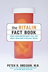 The Ritalin Fact Book: What Your Doctor Won't Tell You About Adhd And Stimulant Drugs