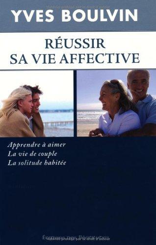 Réussir sa vie affective, apprendre à aimer, la vie de couple, la solitude habitée