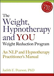 The Weight, Hypnotherapy and You Weight Reduction Program: An NLP and Hypnotherapy Practitioner's Manual [With CDROM] by Judith E. Pearson (2007-01-01)