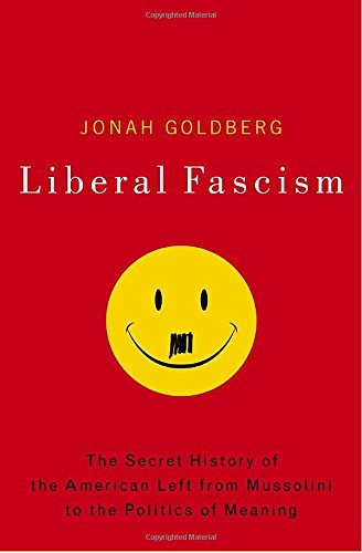 Liberal Fascism: The Secret History of the American Left