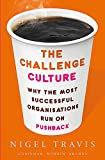 The Challenge Culture: Why the Most Successful Organizations Run on Pushback - Nigel Travis