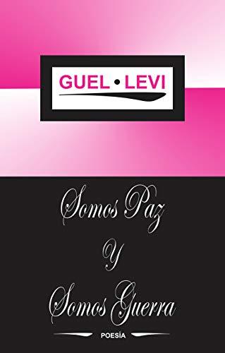 SOMOS PAZ Y SOMOS GUERRA por GUEL LEVI