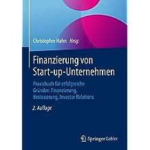 Finanzierung von Start-up-Unternehmen: Praxisbuch für erfolgreiche Gründer: Finanzierung, Besteuerung, Investor Relations