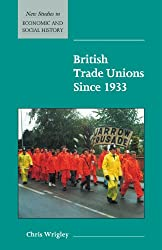 British Trade Unions Since 1933 (New Studies in Economic and Social History)