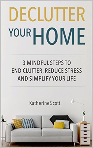 declutter-your-home-3-mindful-steps-to-end-clutter-reduce-stress-and-simplify-your-life-mindfulness-