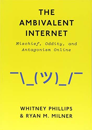 The Ambivalent Internet: Mischief, Oddity, and Antagonism Online por Ryan M. Milner