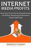 INTERNET MEDIA PROFITS (2016): Start Your Own Internet Based Business via Affiliate Marketing and Romance E-book Publishing (English Edition)