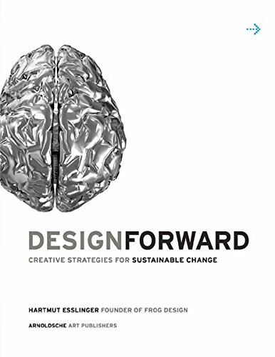 Design Forward: Creative Strategy at the Core of Sustainable Innovation por Hartmut Esslinger