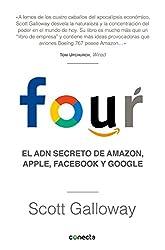 Four. El Adn Secreto de Amazon, Apple, Facebook Y Google / The Four: The Hidden DNA of Amazon, Apple, Facebook, and Google