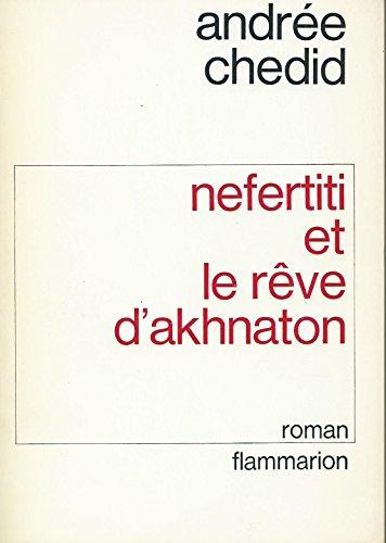 Nefertiti et le rve d'Akhnaton. Les mmoires d'un scribe