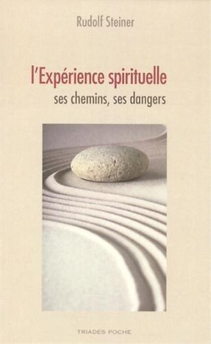 L'expérience spirituelle : Ses chemins, ses dangers par Rudolf Steiner