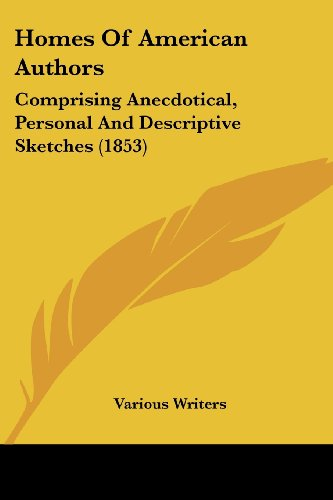 Homes of American Authors: Comprising Anecdotical, Personal and Descriptive Sketches (1853)