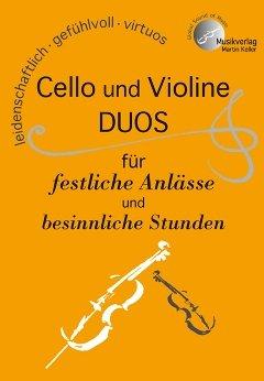 CELLO UND VIOLINE DUOS FUER FESTLICHE ANLAESSE UND BESINNLICHE STUNDEN - arrangiert für Violine - Violoncello [Noten / Sheetmusic] Komponist: KELLER MARTIN