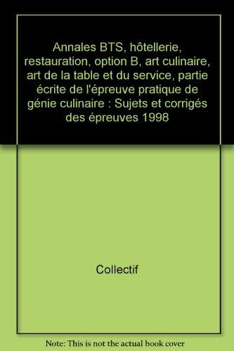 Annales BTS, hôtellerie, restauration, option B, art culinaire, art de la table et du service, partie écrite de l'épreuve pratique de génie culinaire : Sujets et corrigés des épreuves 1998