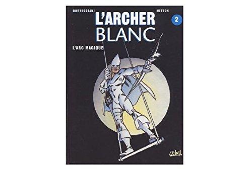 L'archer blanc t2 : arc magique