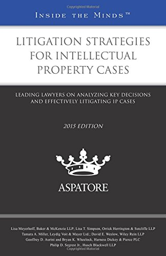 litigation-strategies-for-intellectual-property-cases-2015-leading-lawyers-on-analyzing-key-decision