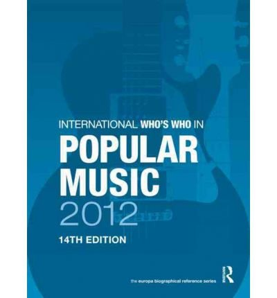 [(International Who's Who in Popular Music 2012)] [Author: Europa Publications] published on (April, 2012)