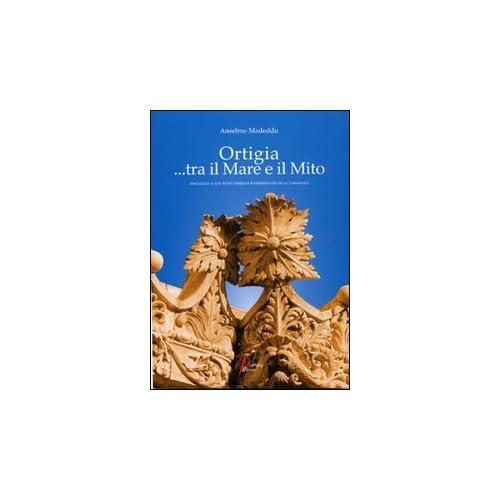 Ortigia... Tra Mito E Mare. Omaggio A Un Sito Unesco Patrimonio Dell'umanità. Ediz. Illustrata